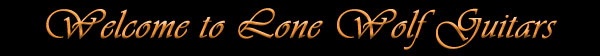 Welcome to Lone Wolf Guitars